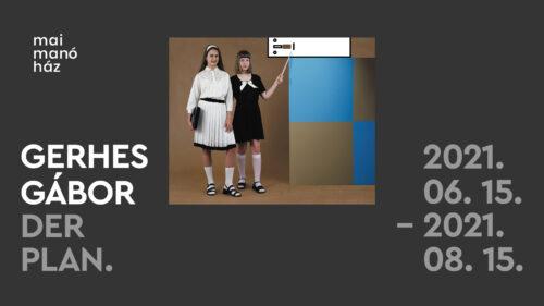 Gerhes Gábor kiállítása nyílik Der Plan címmel a Mai Manóban